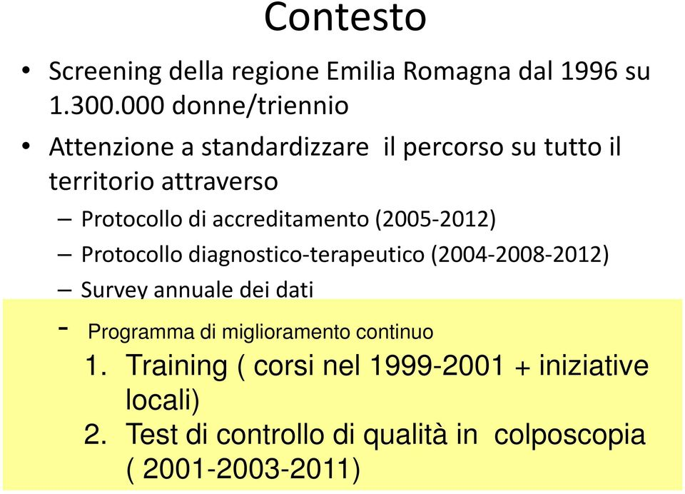 accreditamento (2005-2012) Protocollo diagnostico-terapeutico (2004-2008-2012) Survey annuale dei dati -