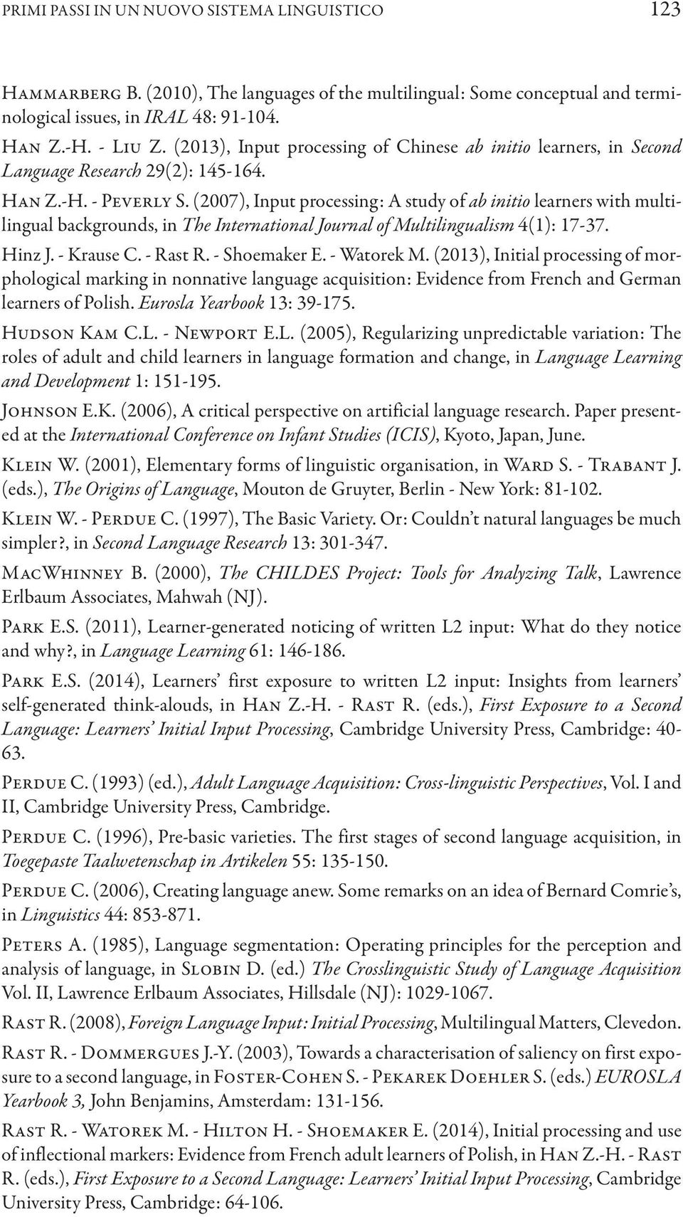 (2007), Input processing: A study of ab initio learners with multilingual backgrounds, in The International Journal of Multilingualism 4(1): 17-37. Hinz J. - Krause C. - Rast R. - Shoemaker E.