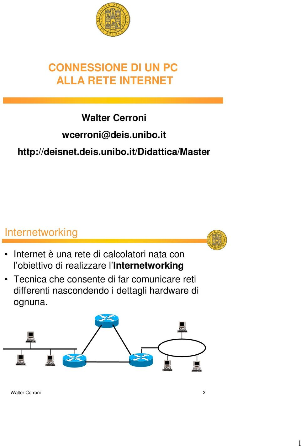 it/didattica/master Internetworking Internet è una rete di calcolatori nata con l