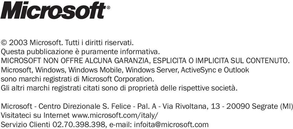 Microsoft, Windows, Windows Mobile, Windows Server, ActiveSync e Outlook sono marchi registrati di Microsoft Corporation.