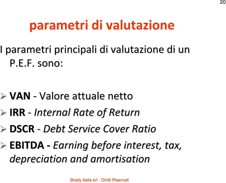 sono: VAN Valore attuale netto IRR Internal Rate of Return