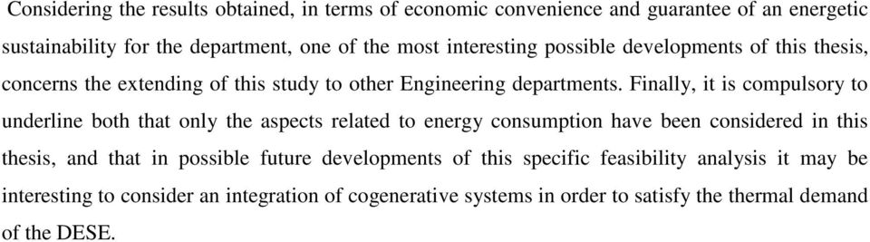 Finally, it is compulsory to underline both that only the aspects related to energy consumption have been considered in this thesis, and that in