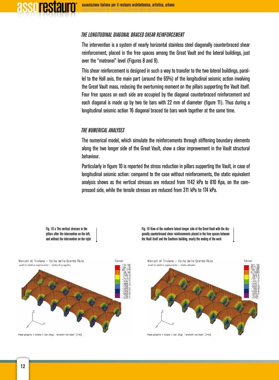 This shear reinforcement is designed in such a way to transfer to the two lateral buildings, parallel to the Hall axis, the main part (around the 65%) of the longitudinal seismic action involving the