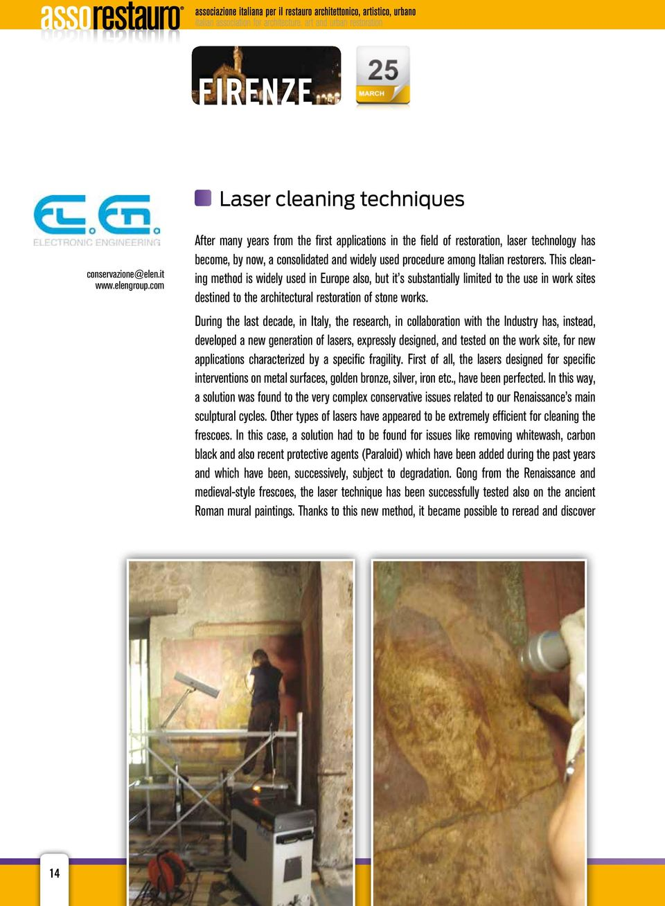 This cleaning method is widely used in Europe also, but it s substantially limited to the use in work sites destined to the architectural restoration of stone works.