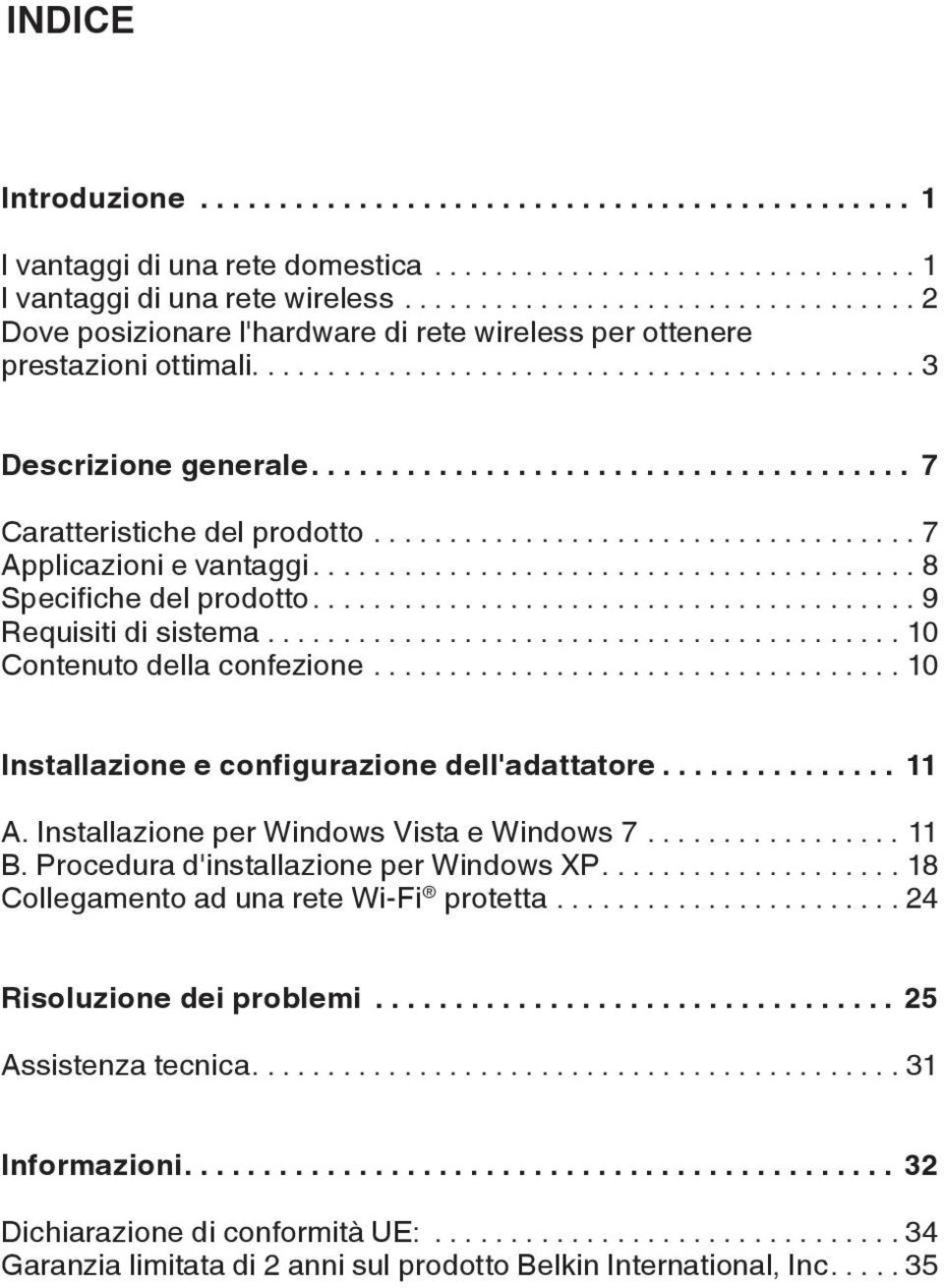..10 Installazione e configurazione dell'adattatore... 11 A. Installazione per Windows Vista e Windows 7... 11 B. Procedura d'installazione per Windows XP.