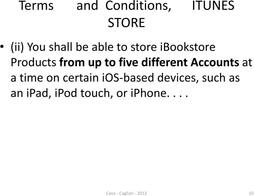 Accounts at a time on certain ios-based devices, such as