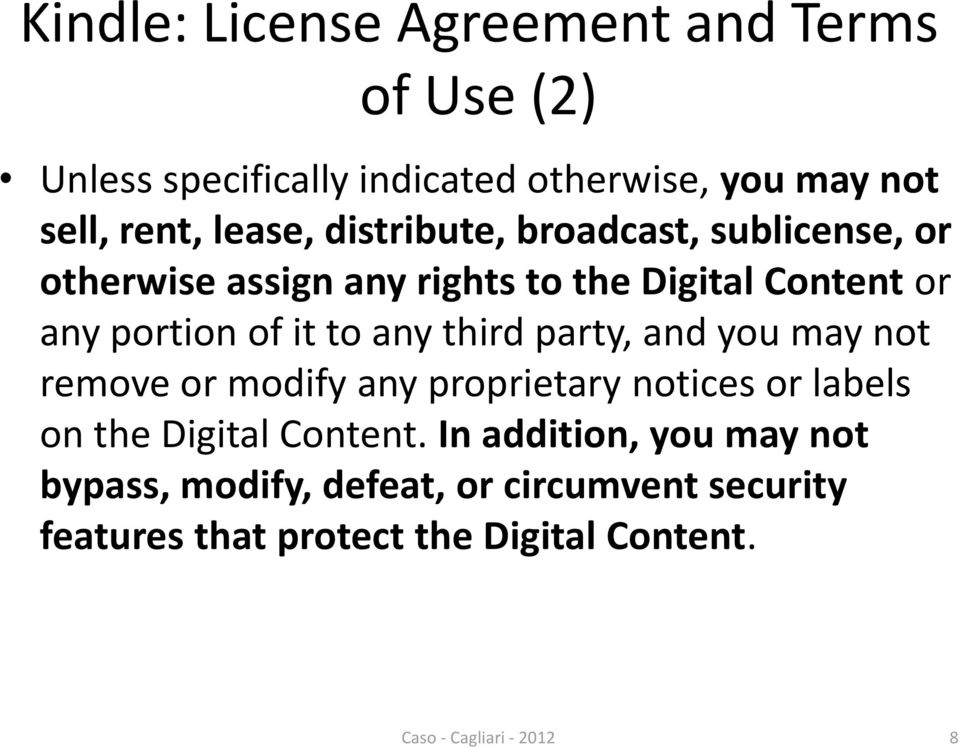 third party, and you may not remove or modify any proprietary notices or labels on the Digital Content.