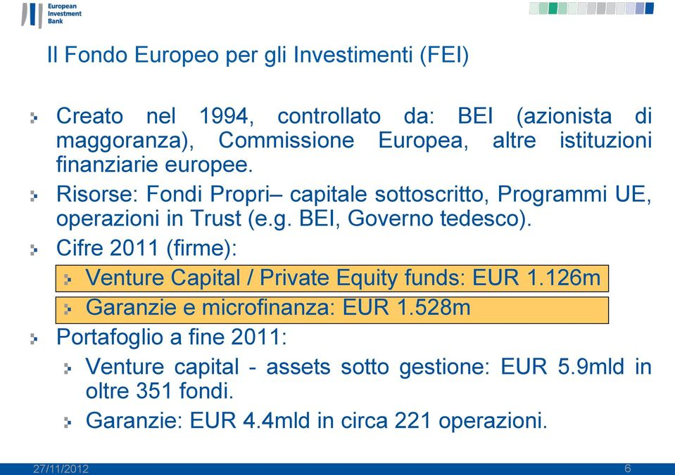 Cifre 2011 (firme): Venture Capital / Private Equity funds: EUR 1.126m Garanzie e microfinanza: EUR 1.