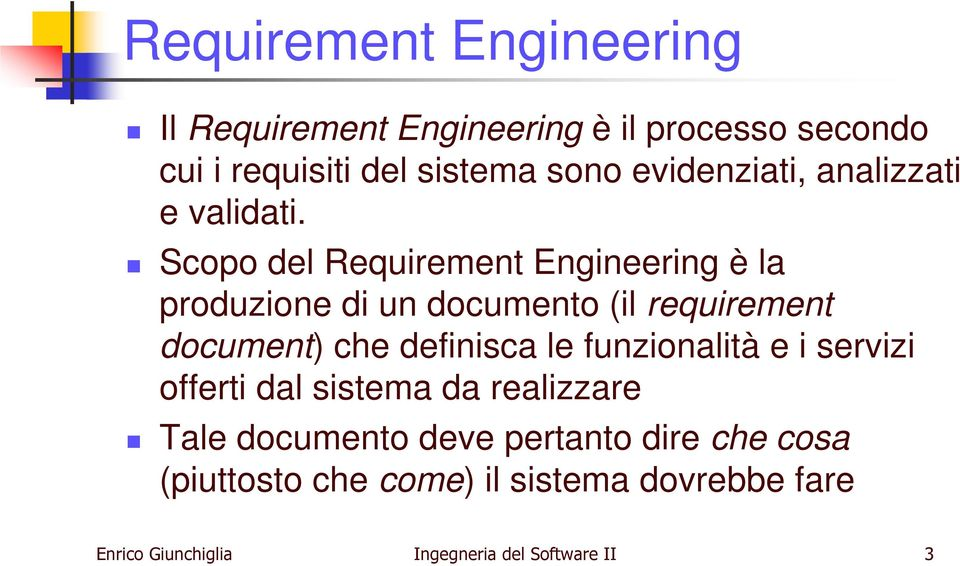Scopo del Requirement Engineering è la produzione di un documento (il requirement document) che definisca le