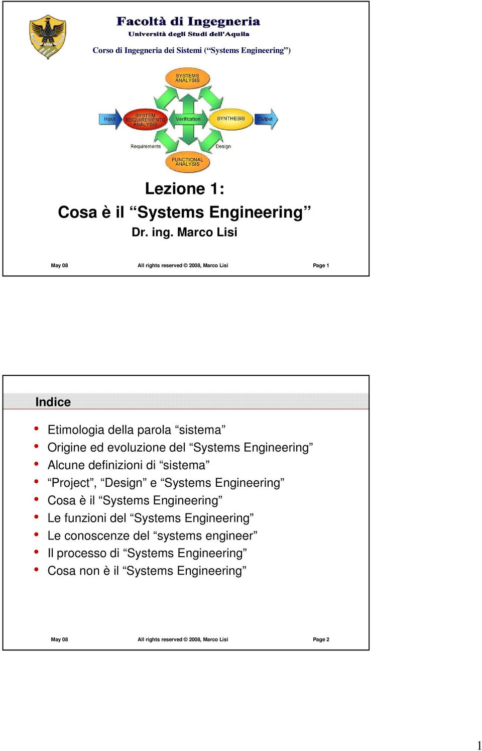 Engineering Alcune definizioni di sistema Project, Design e Systems Engineering Cosa è il Systems Engineering Le funzioni del Systems