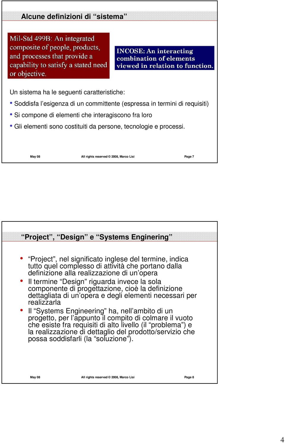 May 08 All rights reserved 2008, Marco Lisi Page 7 Project, Design e Systems Enginering Project, nel significato inglese del termine, indica tutto quel complesso di attività che portano dalla