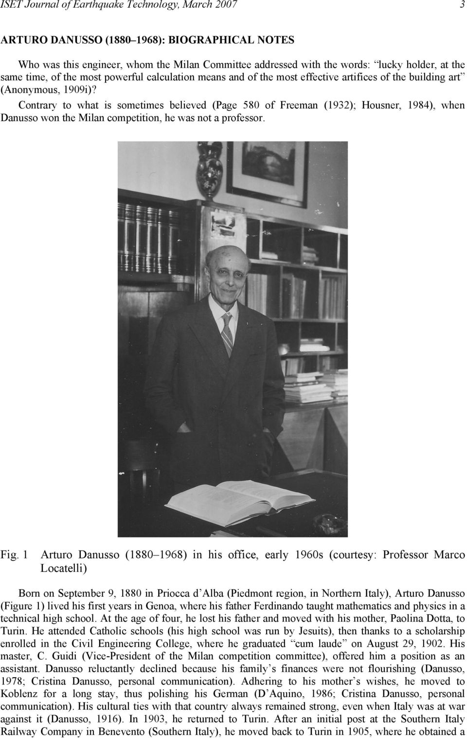 Contrary to what is sometimes believed (Page 580 of Freeman (93); Housner, 984), when Danusso won the Milan competition, he was not a professor. Fig.
