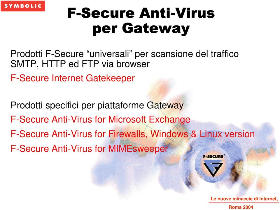 piattaforme Gateway F-Secure Anti-Virus for Microsoft Exchange F-Secure