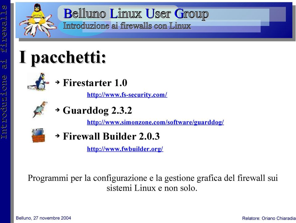 com/software/guarddog/ Firewall Builder 2.0.3 http://www.