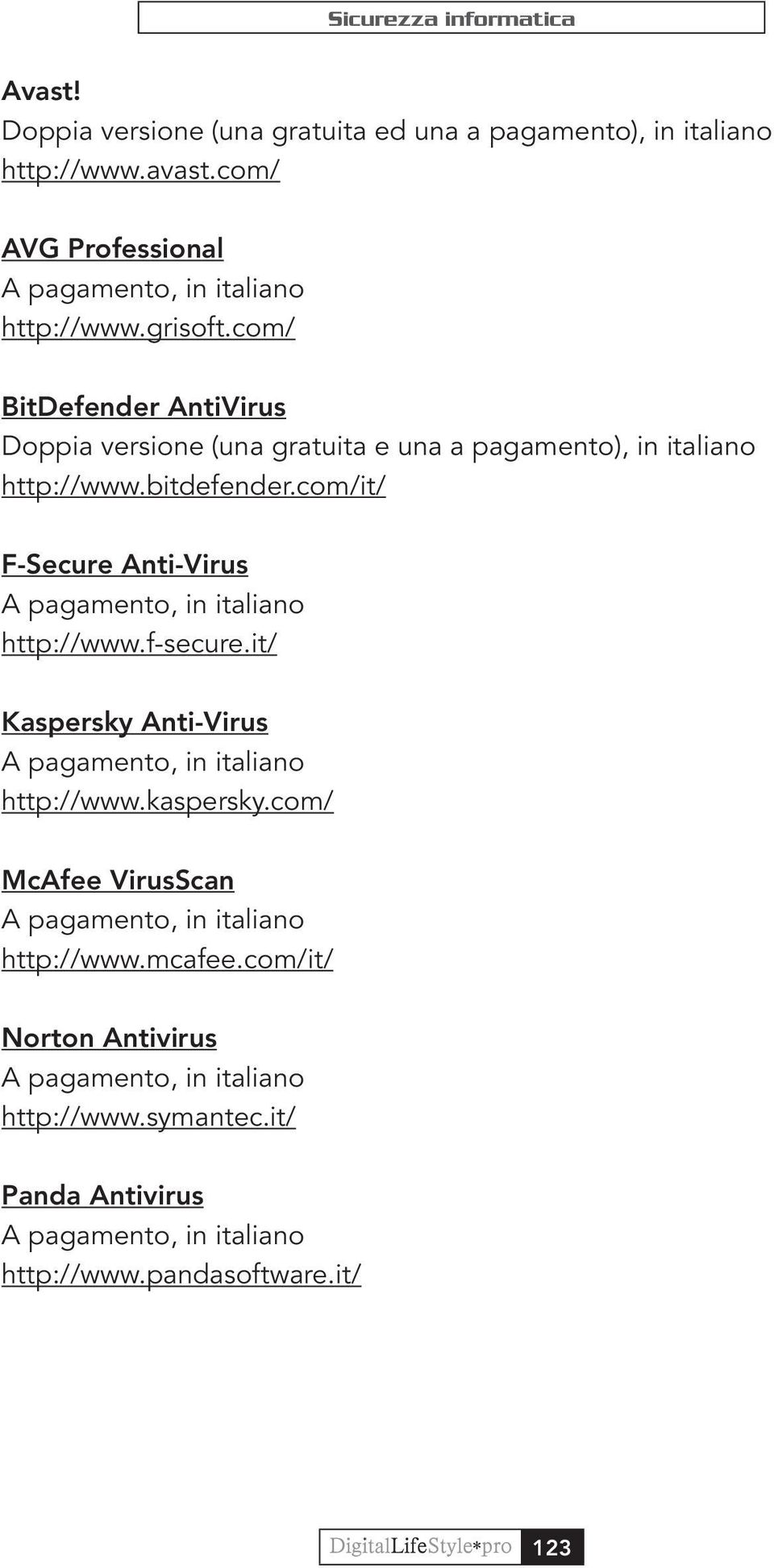 com/it/ F-Secure Anti-Virus A pagamento, in italiano http://www.f-secure.it/ Kaspersky Anti-Virus A pagamento, in italiano http://www.kaspersky.