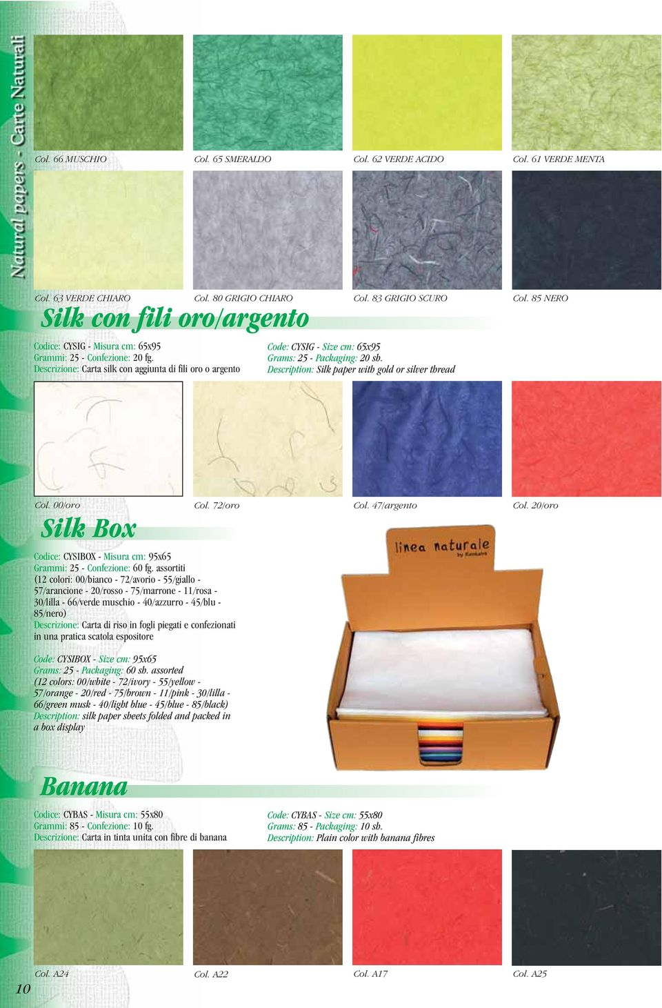 83 GRIGIO SCURO Code: CYSIG - Size cm: 65x95 Grams: 25 - Packaging: 20 sh. Description: Silk paper with gold or silver thread Col. 85 NERO Col. 00/oro Col. 72/oro Col. 47/argento Col.