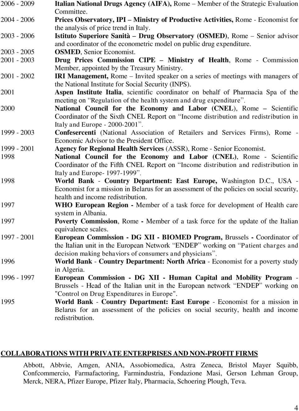2003-2006 Istituto Superiore Sanità Drug Observatory (OSMED), Rome Senior advisor and coordinator of the econometric model on public drug expenditure. 2003-2005 OSMED, Senior Economist.