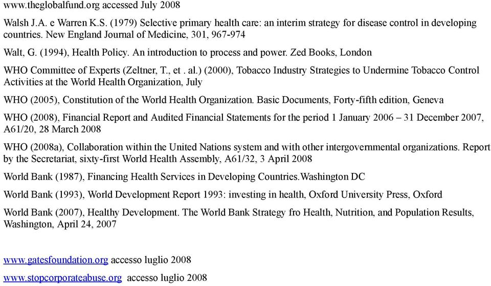 ) (2000), Tobacco Industry Strategies to Undermine Tobacco Control Activities at the World Health Organization, July WHO (2005), Constitution of the World Health Organization.