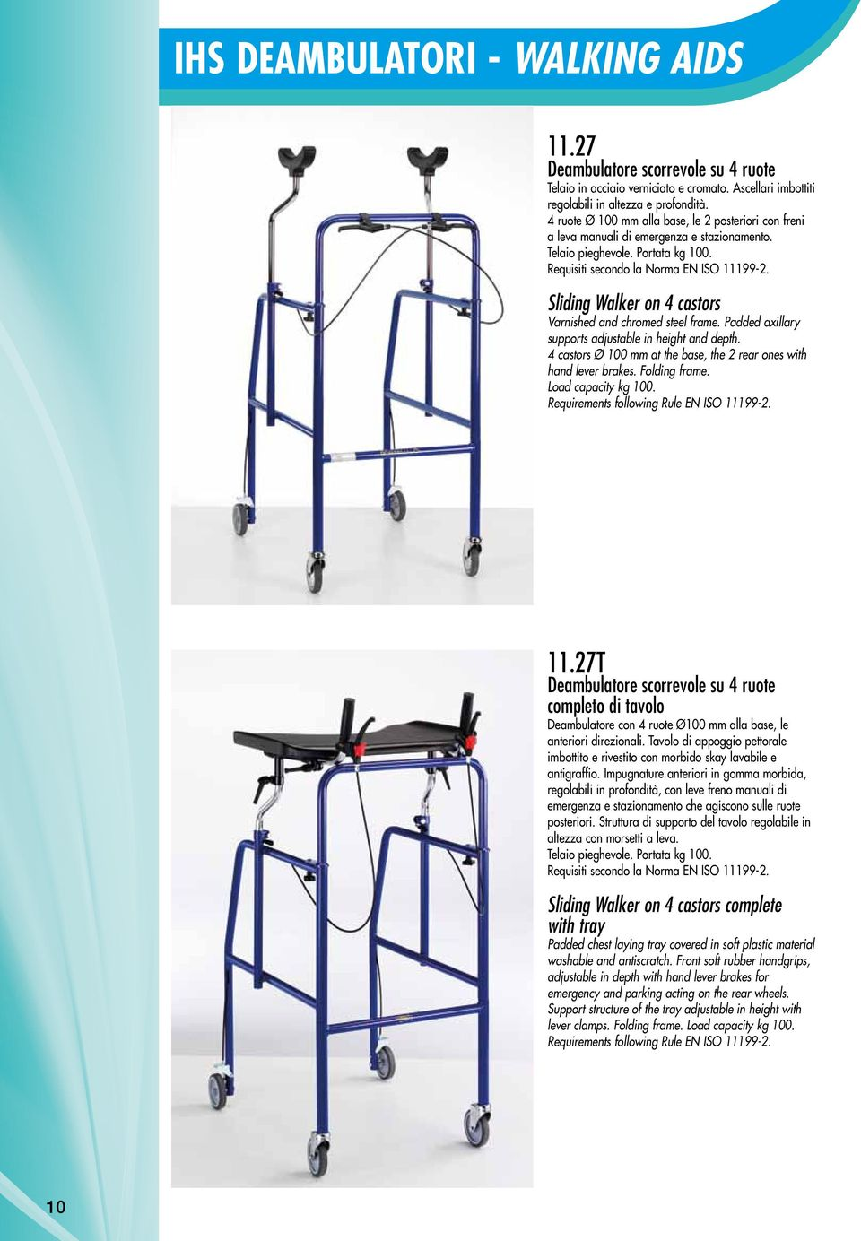 Sliding Walker on 4 castors Varnished and chromed steel frame. Padded axillary supports adjustable in height and depth. 4 castors Ø 100 mm at the base, the 2 rear ones with hand lever brakes.
