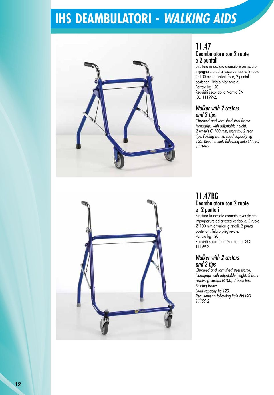 2 wheels Ø 100 mm, front fix, 2 rear tips. Folding frame. Load capacity kg 120. Requirements following Rule EN ISO 111