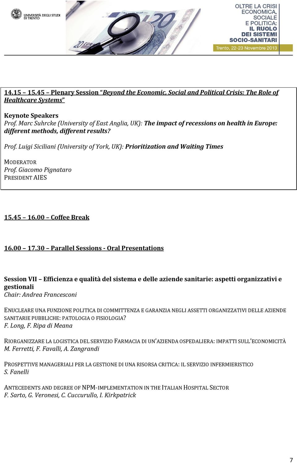 Luigi Siciliani (University of York, UK): Prioritization and Waiting Times MODERATOR Prof. Giacomo Pignataro PRESIDENT AIES 15.45 16.00 Coffee Break 16.00 17.