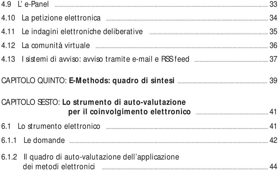 .. 37 CAPITOLO QUINTO: E-Methods: quadro di sintesi.