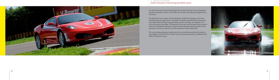 Participants get the opportunity to do plenty of intensive, specialist Ferrari driving and learn about advanced fast driving and vehicle control.