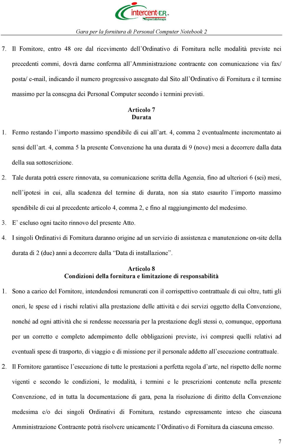 Articolo 7 Durata 1. Fermo restando l importo massimo spendibile di cui all art. 4, comma 2 eventualmente incrementato ai sensi dell art.