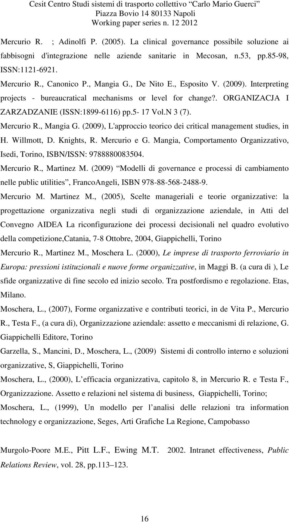 (2009). Interpreting projects - bureaucratical mechanisms or level for change?. ORGANIZACJA I ZARZADZANIE (ISSN:1899-6116) pp.5-17 Vol.N 3 (7). Mercurio R., Mangia G.