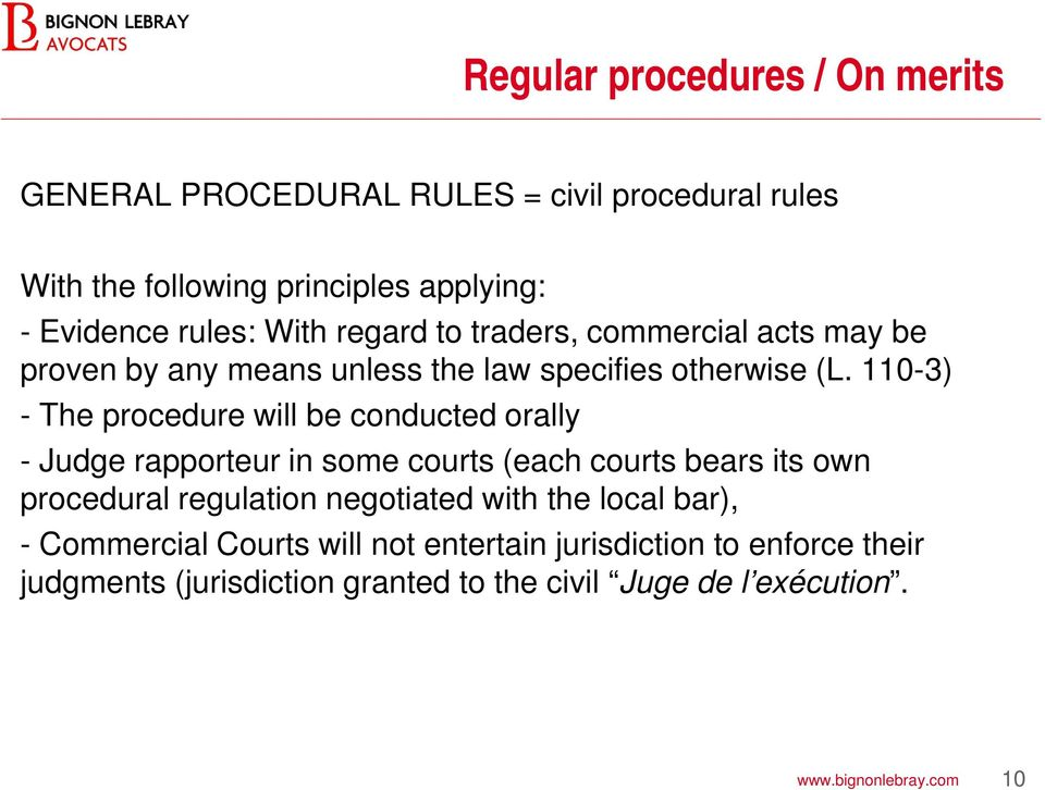 110-3) - The procedure will be conducted orally - Judge rapporteur in some courts (each courts bears its own procedural regulation negotiated