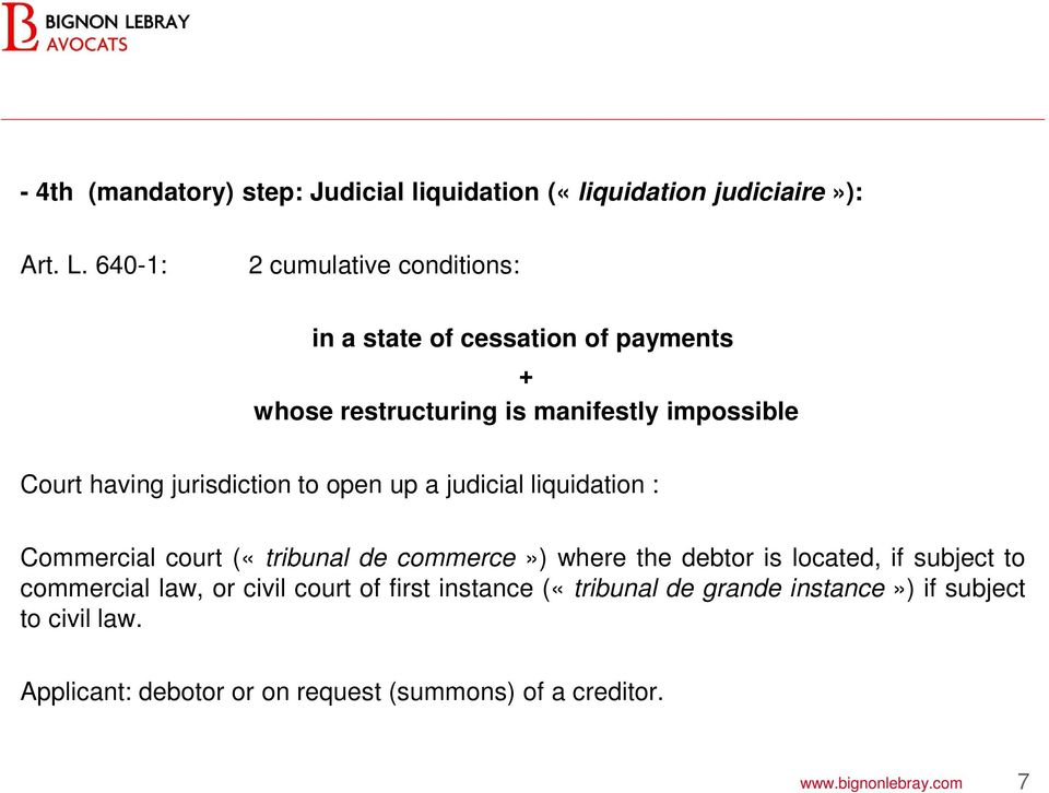 jurisdiction to open up a judicial liquidation : Commercial court («tribunal de commerce») where the debtor is located, if subject