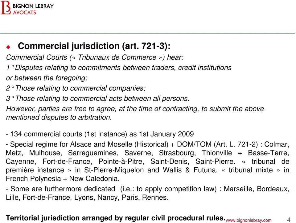 Those relating to commercial acts between all persons. However, parties are free to agree, at the time of contracting, to submit the abovementioned disputes to arbitration.