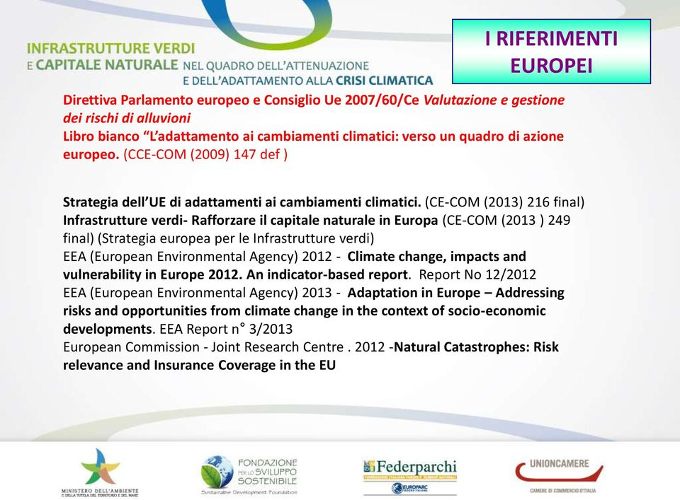 (CE-COM (2013) 216 final) Infrastrutture verdi- Rafforzare il capitale naturale in Europa (CE-COM (2013 ) 249 final) (Strategia europea per le Infrastrutture verdi) EEA (European Environmental