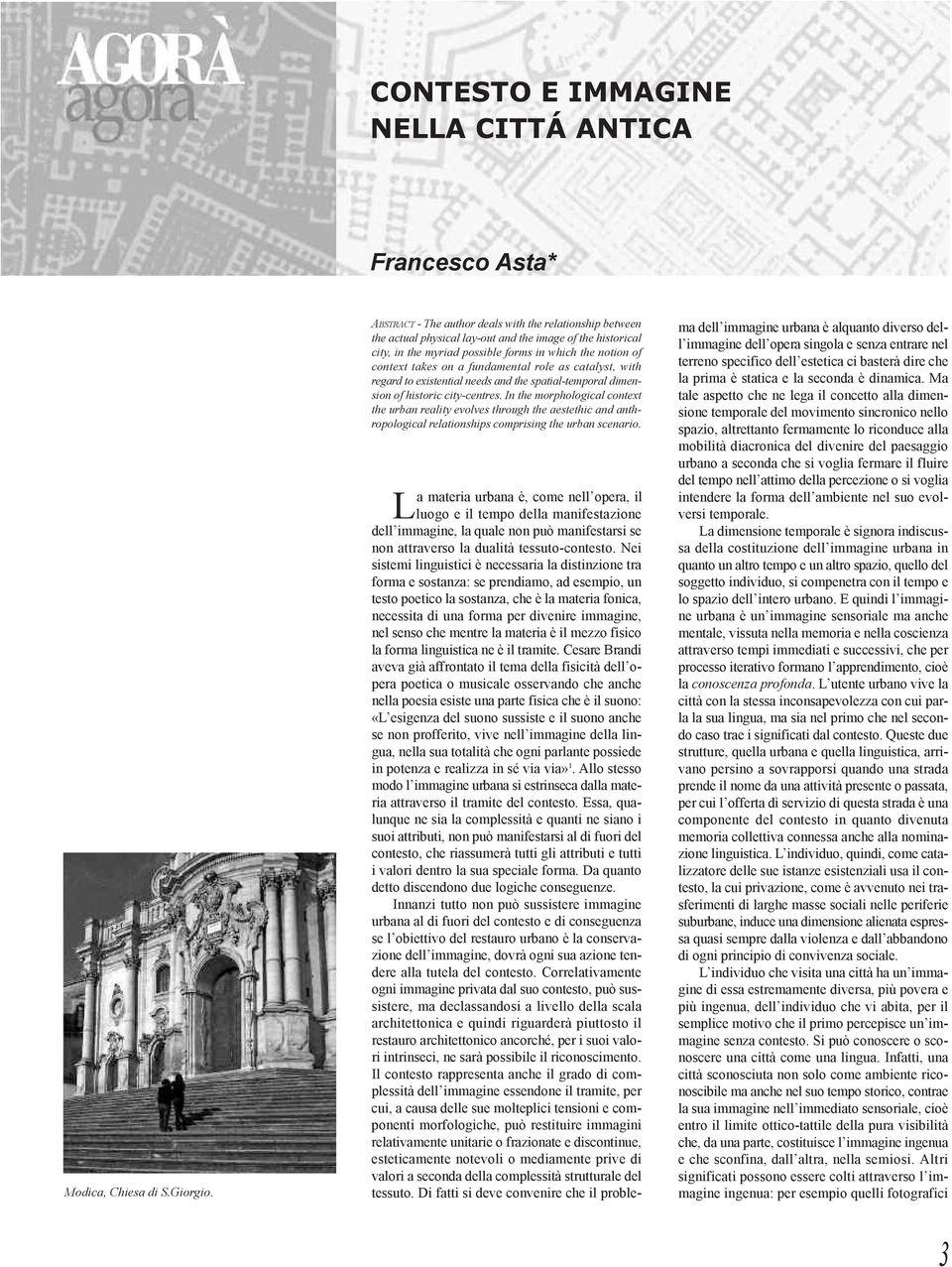 fundamental role as catalyst, with regard to existential needs and the spatial-temporal dimension of historic city-centres.
