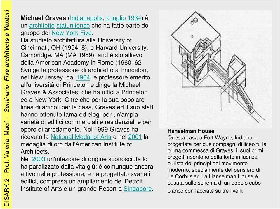 architetto a Princeton, nel New Jersey, dal 1964, è professore emerito all'università di Princeton e dirige la Michael Graves & Associates, che ha uffici a Princeton ed a New York.