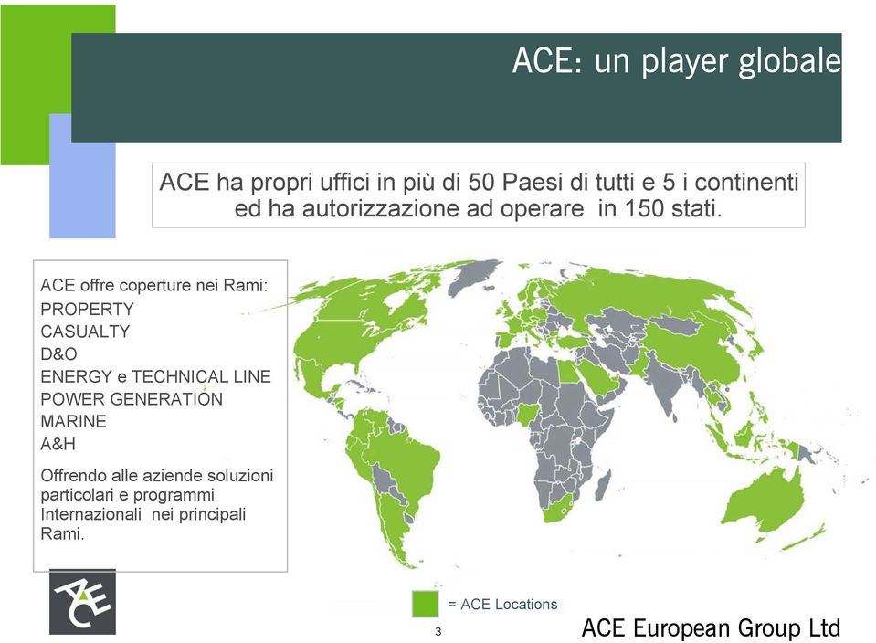 ACE offre coperture nei Rami: PROPERTY CASUALTY D&O ENERGY e TECHNICAL LINE POWER