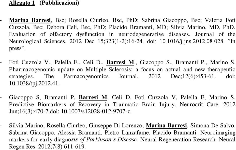 , Palella E., Celi D., Barresi M., Giacoppo S., Bramanti P., Marino S. Pharmacogenomic update on Multiple Sclerosis: a focus on actual and new therapeutic strategies. The Parmacogenomics Journal.