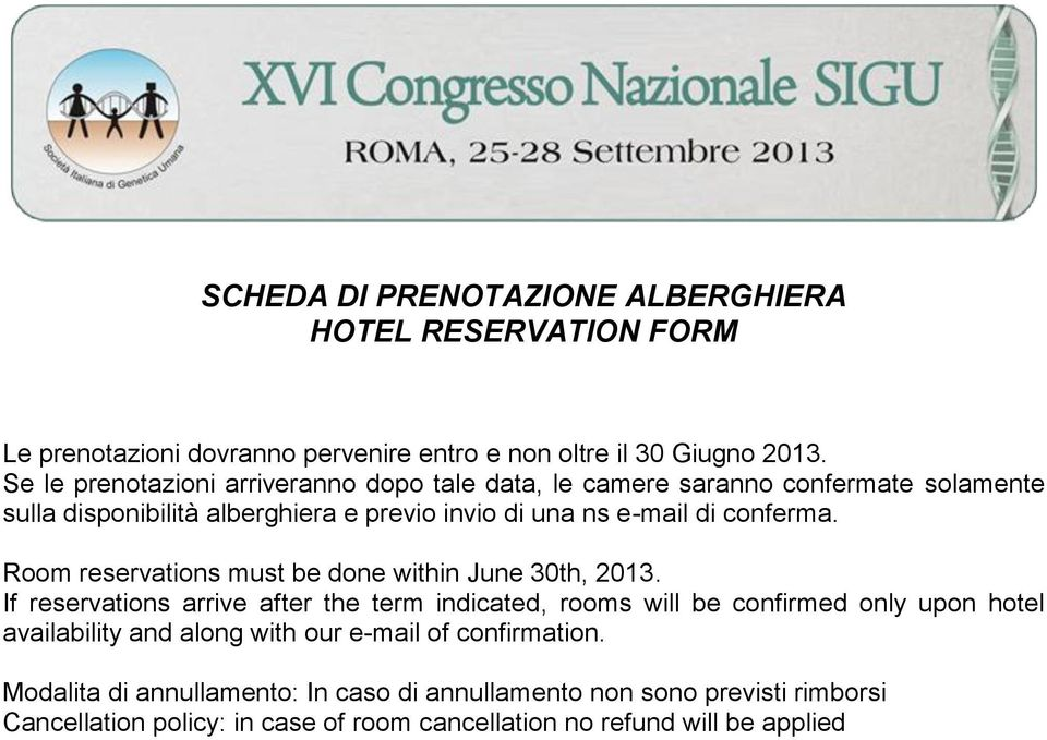 e-mail di conferma. Room reservations must be done within June 30th, 2013.