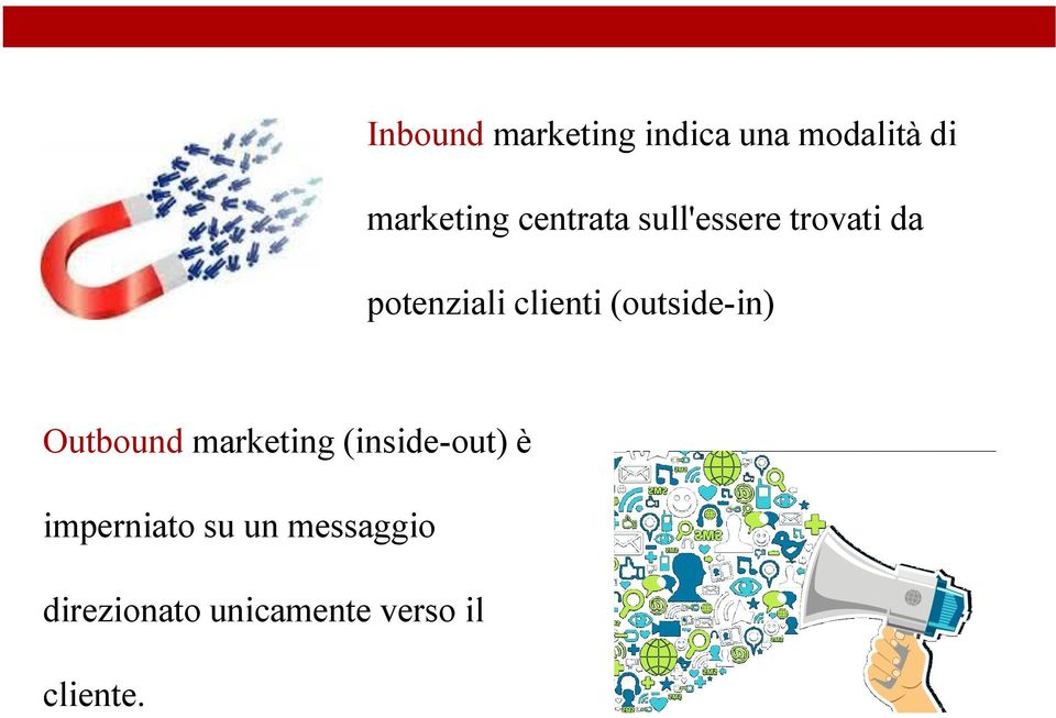 (outside-in) Outbound marketing (inside-out) è