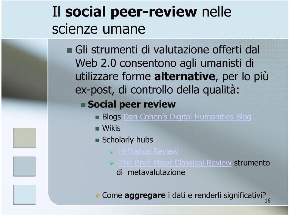 qualità: Social peer review Blogs Dan Cohen s Digital Humanities Blog Wikis Scholarly hubs H-France