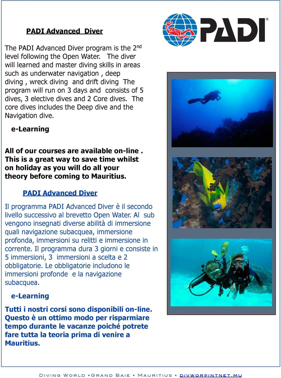 dives and 2 Core dives. The core dives includes the Deep dive and the Navigation dive. e-learning All of our courses are available on-line.
