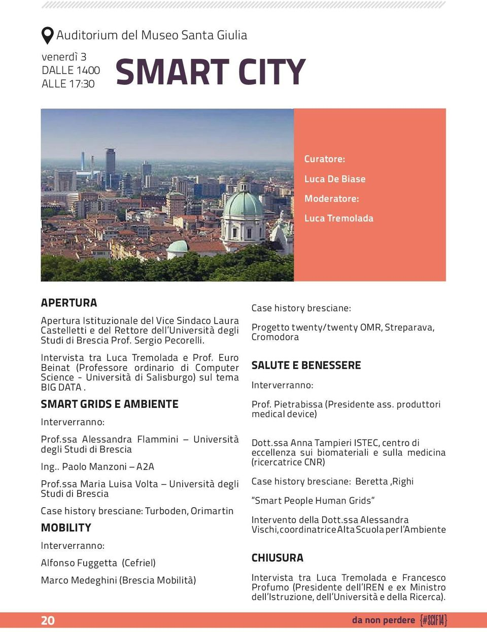 Euro Beinat (Professore ordinario di Computer Science - Università di Salisburgo) sul tema BIG DATA. SMART GRIDS E AMBIENTE Interverranno: Prof.