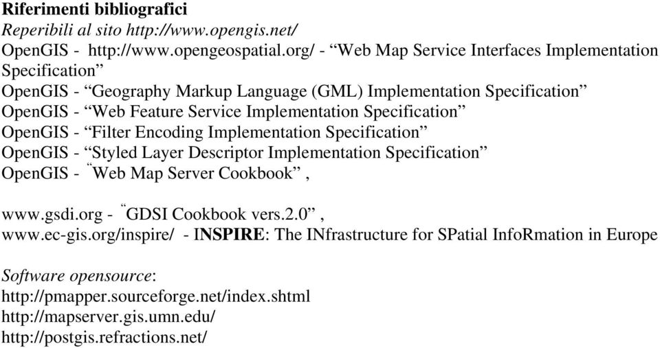 Implementation Specification OpenGIS - Filter Encoding Implementation Specification OpenGIS - Styled Layer Descriptor Implementation Specification OpenGIS - Web Map Server