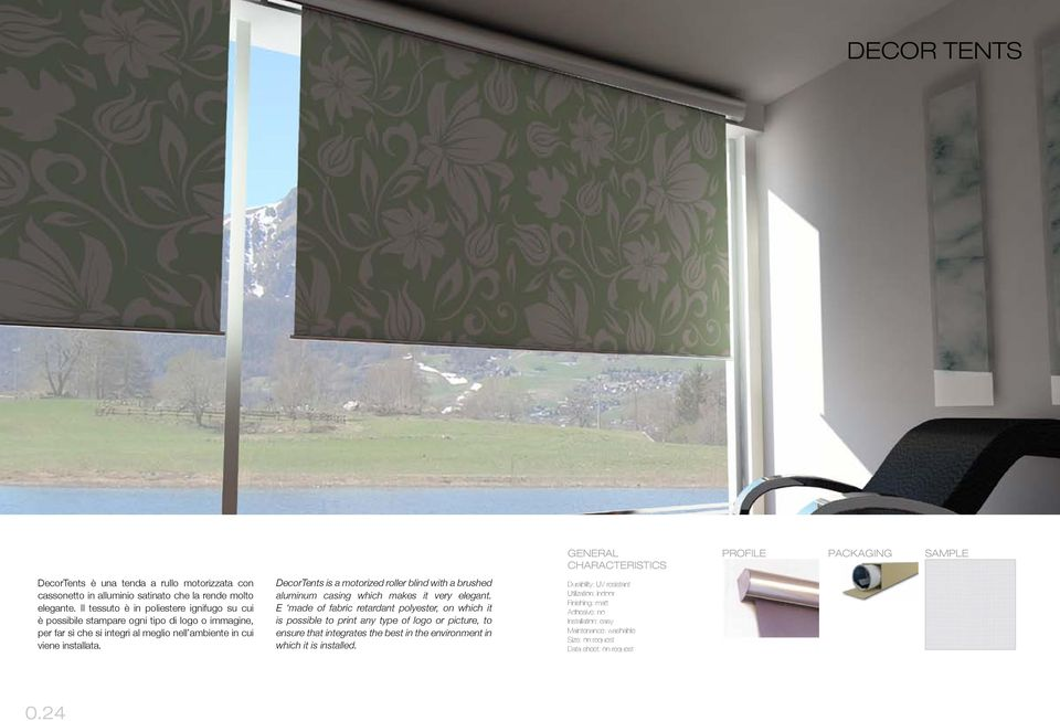 installata. DecorTents is a motorized roller blind with a brushed aluminum casing which makes it very elegant.
