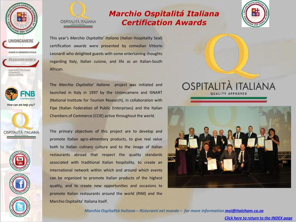 The Marchio Ospitalita Italiana project was initiated and launched in Italy in 1997 by the Unioncamere and ISNART (National Institute for Tourism Research), in collaboration with Fipe (Italian