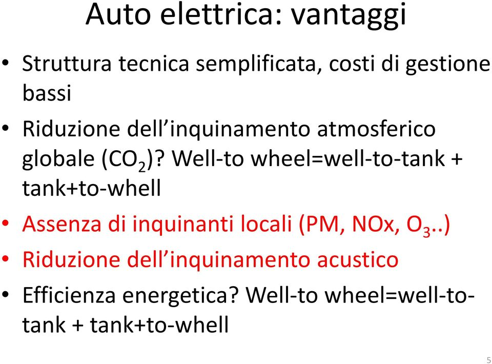 Well-to wheel=well-to-tank + tank+to-whell Assenza di inquinanti locali (PM, NOx,