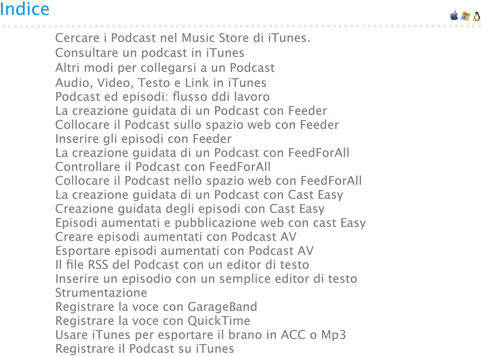 Collocare il Podcast sullo spazio web con Feeder Inserire gli episodi con Feeder La creazione guidata di un Podcast con FeedForAll Controllare il Podcast con FeedForAll Collocare il Podcast nello