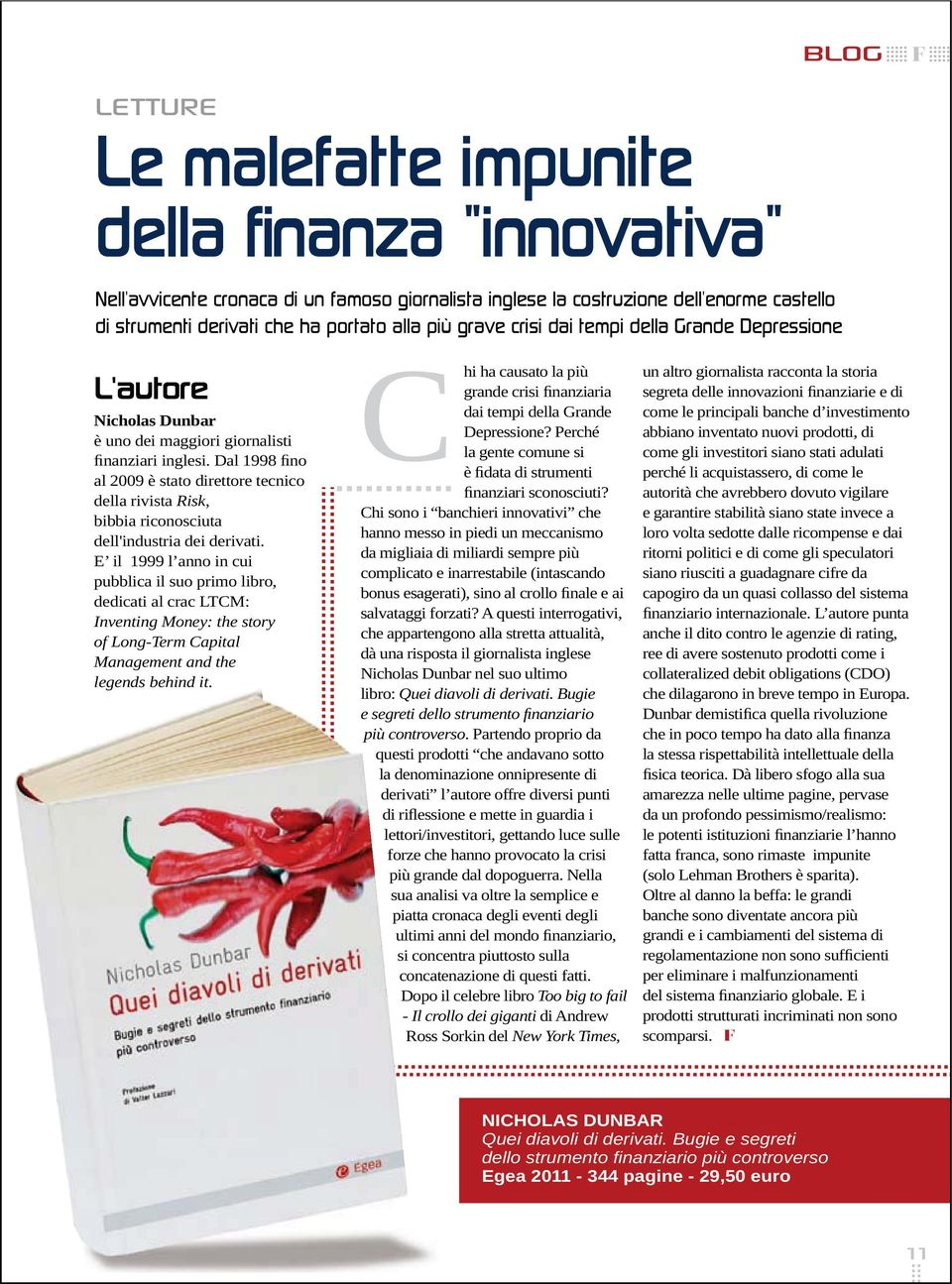 pubblica il suo primo libro, Inventing Money: the story of Long-Term Capital Management and the legends behind it. Chi ha causato la più dai tempi della Grande Depressione?