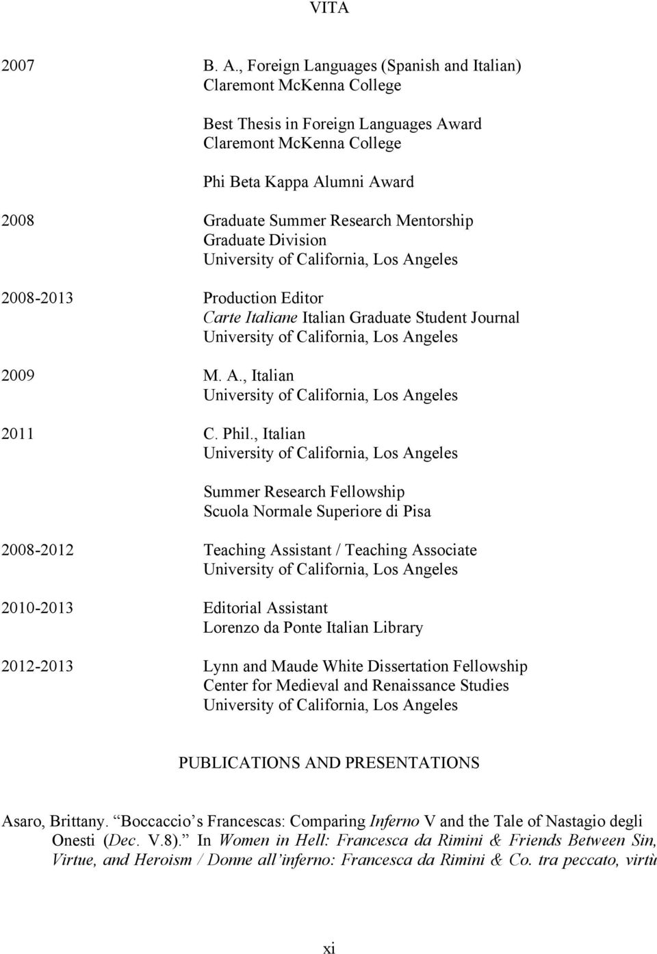 Mentorship Graduate Division University of California, Los Angeles 2008-2013 Production Editor Carte Italiane Italian Graduate Student Journal University of California, Los Angeles 2009 M. A., Italian University of California, Los Angeles 2011 C.