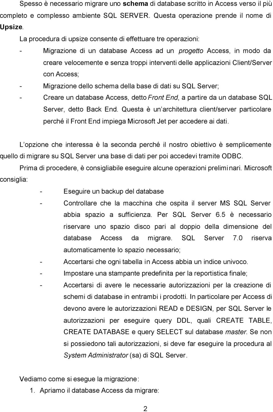 Client/Server con Access; - Migrazione dello schema della base di dati su SQL Server; - Creare un database Access, detto Front End, a partire da un database SQL Server, detto Back End.